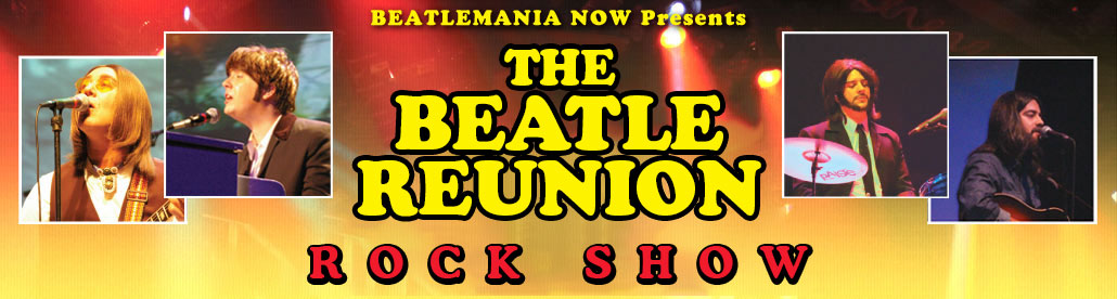 the reunion beatles beatlemania now presents
